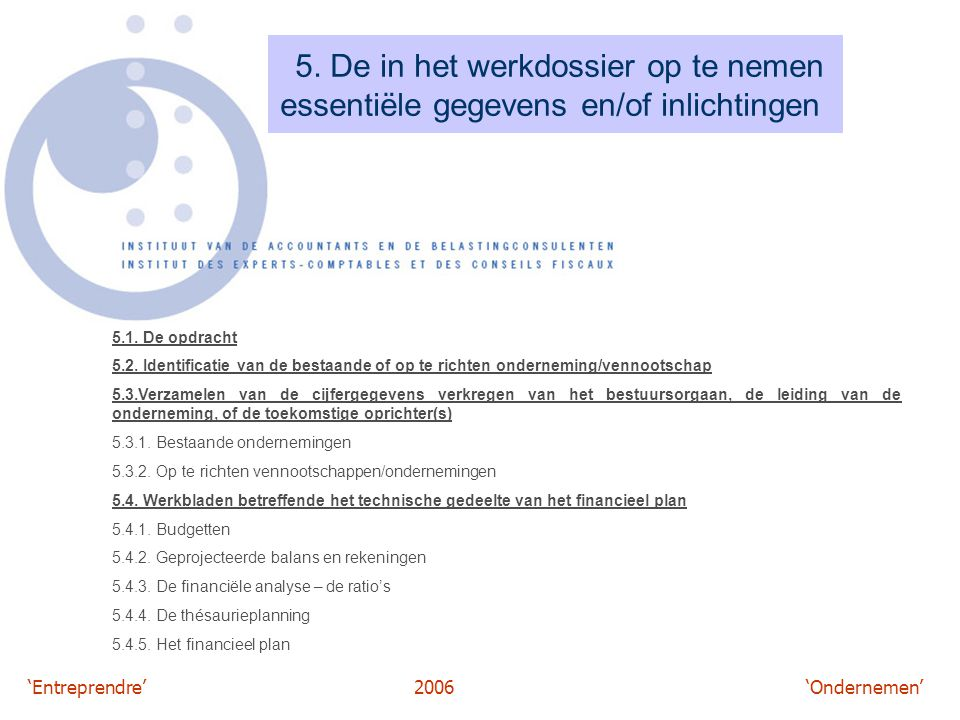 'Entreprendre'2006 'Ondernemen' 5. De in het werkdossier op te nemen essentiële gegevens en/of inlichtingen 5.1. De opdracht 5.2. Identificatie van de