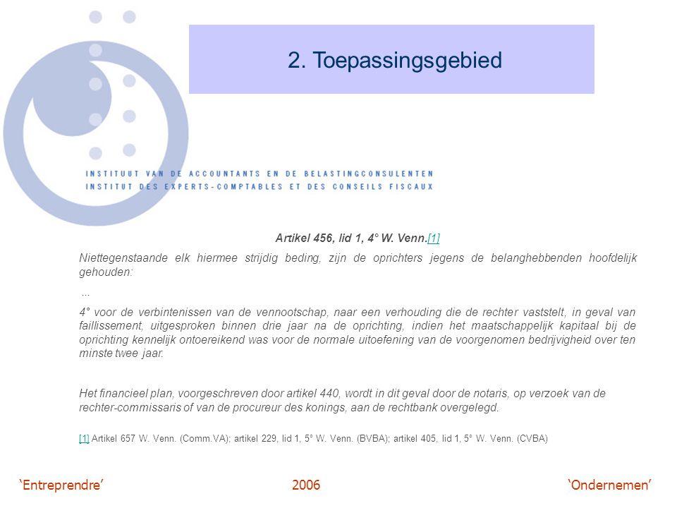 'Entreprendre'2006 'Ondernemen' 2. Toepassingsgebied Artikel 456, lid 1, 4° W. Venn.[1][1] Niettegenstaande elk hiermee strijdig beding, zijn de opric