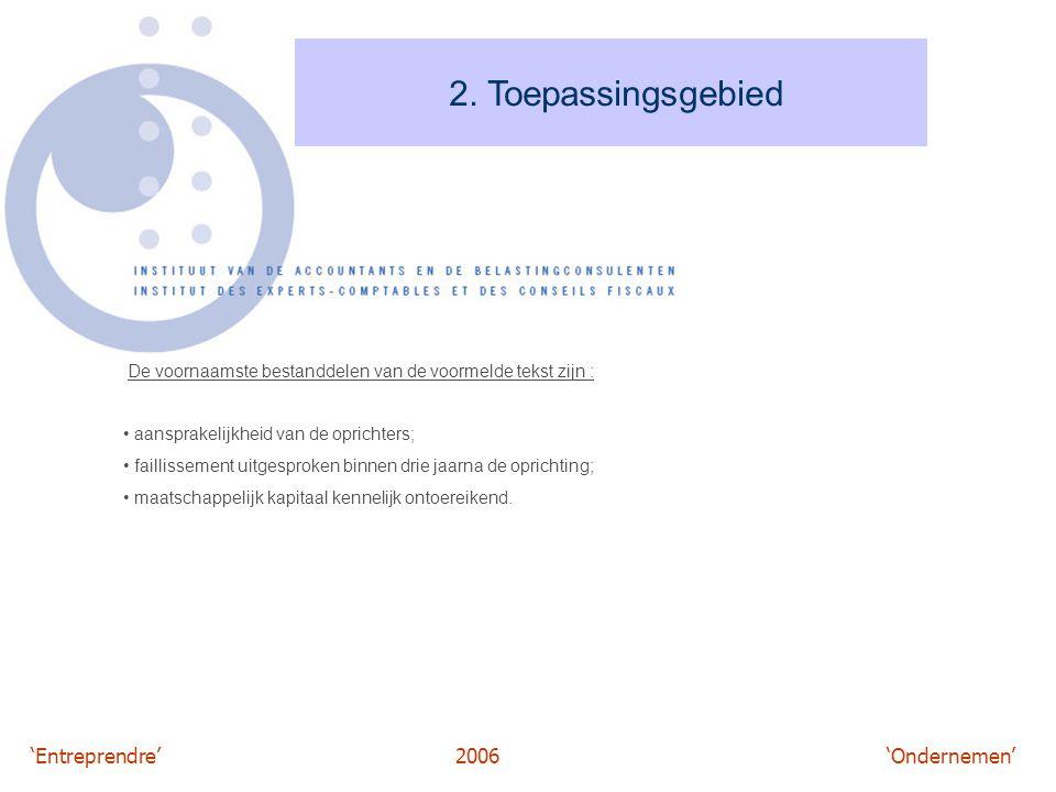 'Entreprendre'2006 'Ondernemen' 2. Toepassingsgebied De voornaamste bestanddelen van de voormelde tekst zijn : aansprakelijkheid van de oprichters; fa