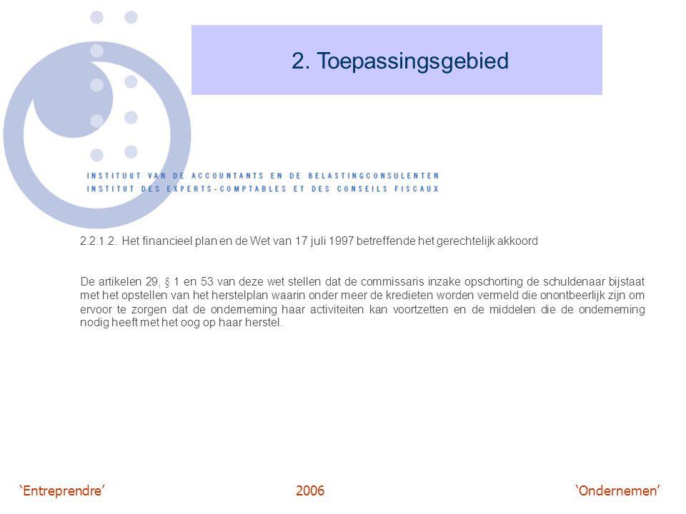 'Entreprendre'2006 'Ondernemen' 2. Toepassingsgebied 2.2.1.2. Het financieel plan en de Wet van 17 juli 1997 betreffende het gerechtelijk akkoord De a