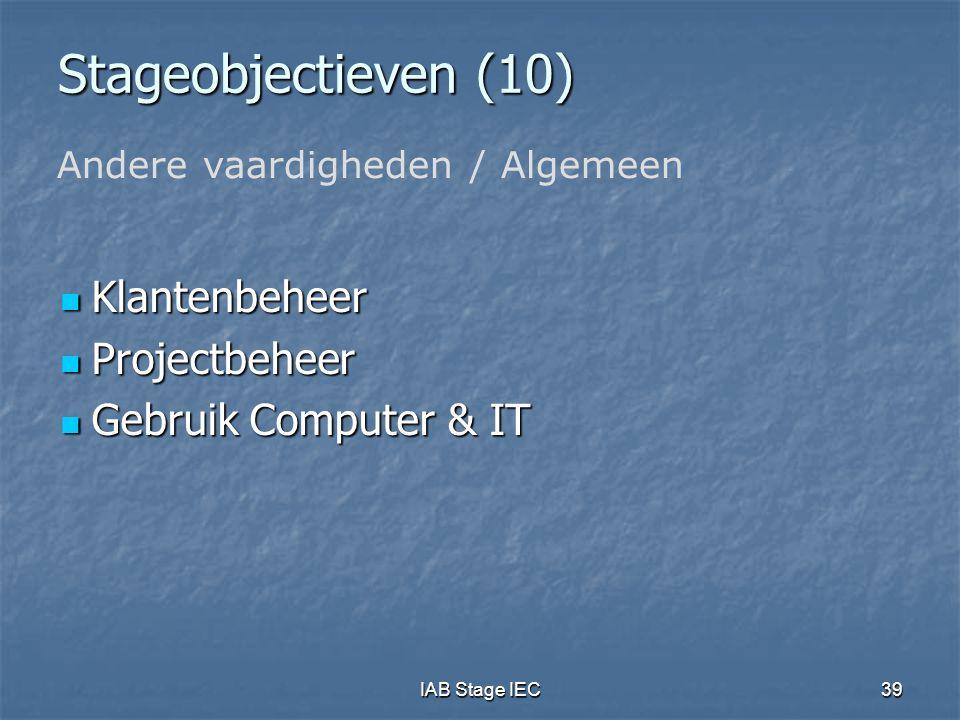 IAB Stage IEC39 Stageobjectieven (10) Klantenbeheer Klantenbeheer Projectbeheer Projectbeheer Gebruik Computer & IT Gebruik Computer & IT Andere vaardigheden / Algemeen