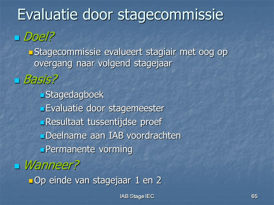 IAB Stage IEC65 Evaluatie door stagecommissie Doel.