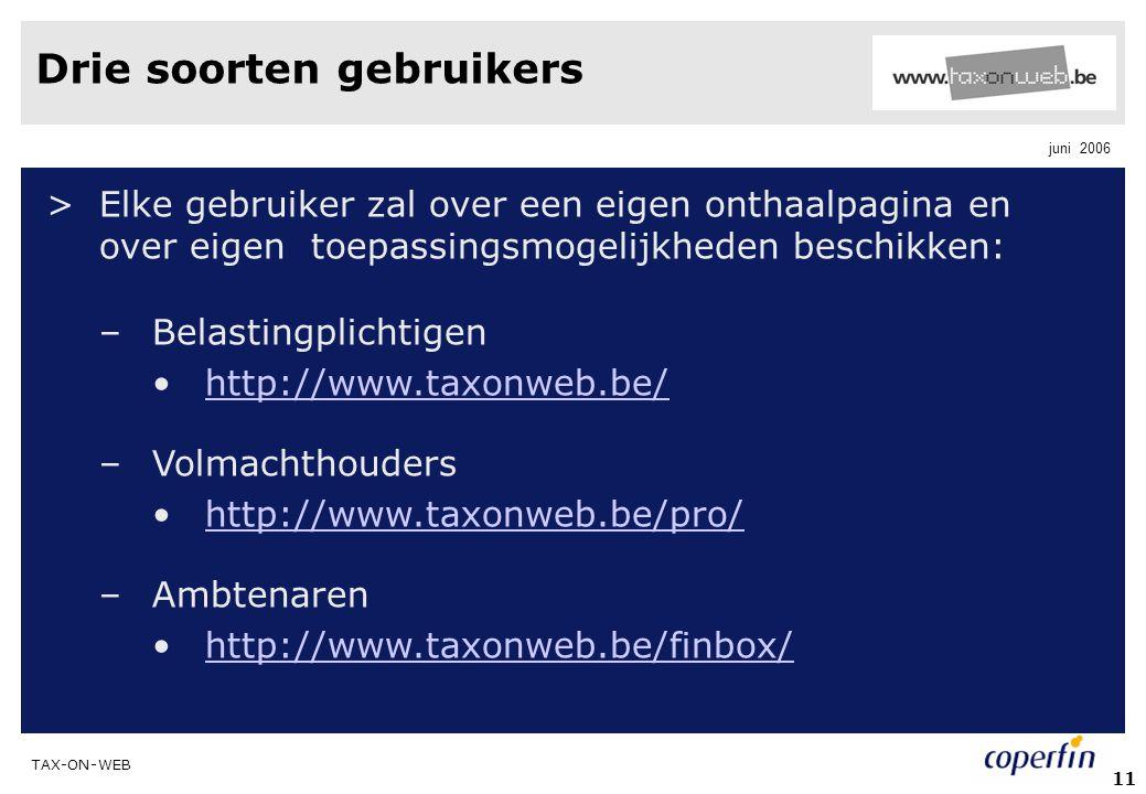 TAX-ON-WEB juni 2006 11 Drie soorten gebruikers >Elke gebruiker zal over een eigen onthaalpagina en over eigen toepassingsmogelijkheden beschikken: –B
