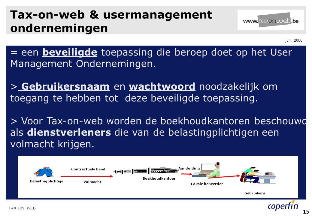 TAX-ON-WEB juni 2006 15 Tax-on-web & usermanagement ondernemingen = een beveiligde toepassing die beroep doet op het User Management Ondernemingen. >