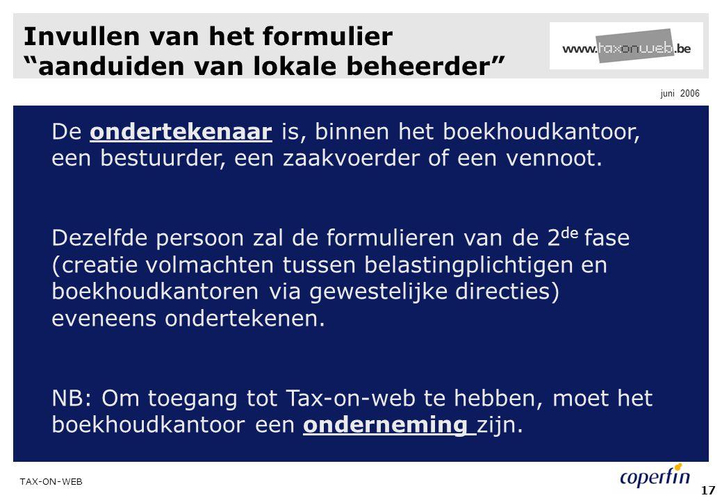 """TAX-ON-WEB juni 2006 17 Invullen van het formulier """"aanduiden van lokale beheerder"""" De ondertekenaar is, binnen het boekhoudkantoor, een bestuurder, e"""