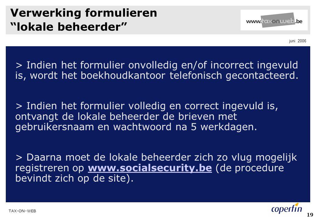 """TAX-ON-WEB juni 2006 19 Verwerking formulieren """"lokale beheerder"""" > Indien het formulier onvolledig en/of incorrect ingevuld is, wordt het boekhoudkan"""