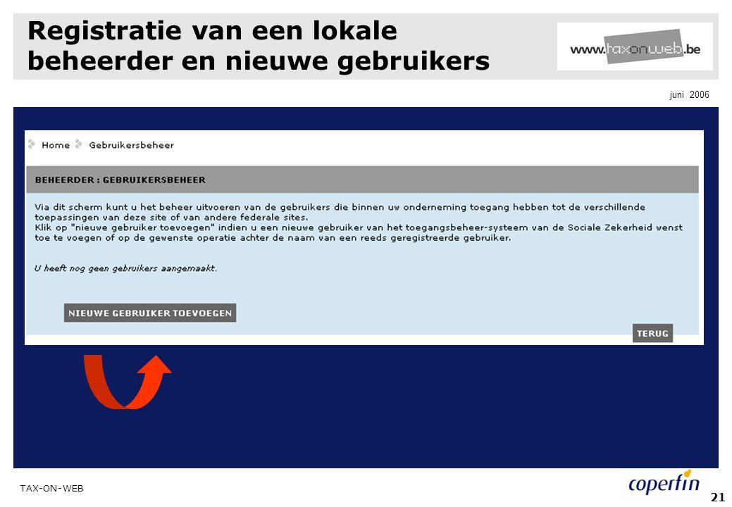 TAX-ON-WEB juni 2006 21 Registratie van een lokale beheerder en nieuwe gebruikers