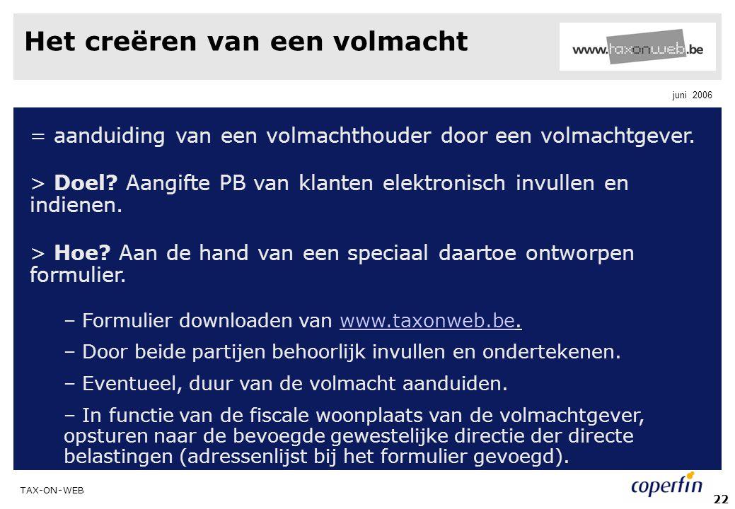 TAX-ON-WEB juni 2006 22 Het creëren van een volmacht = aanduiding van een volmachthouder door een volmachtgever. > Doel? Aangifte PB van klanten elekt