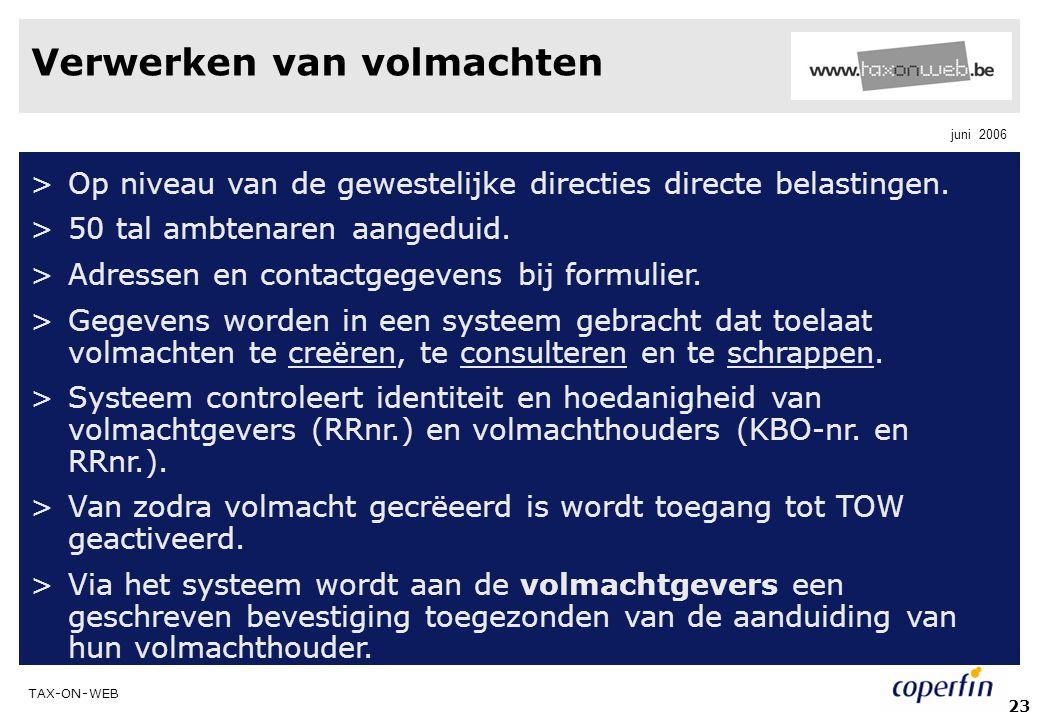 TAX-ON-WEB juni 2006 23 Verwerken van volmachten >Op niveau van de gewestelijke directies directe belastingen. >50 tal ambtenaren aangeduid. >Adressen