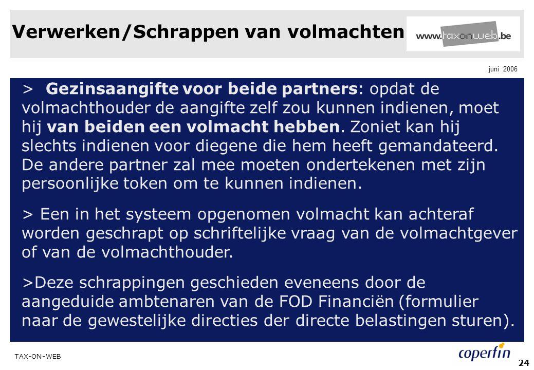 TAX-ON-WEB juni 2006 24 Verwerken/Schrappen van volmachten > Gezinsaangifte voor beide partners: opdat de volmachthouder de aangifte zelf zou kunnen i