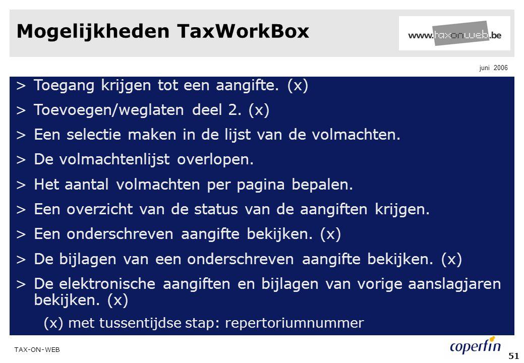 TAX-ON-WEB juni 2006 51 Mogelijkheden TaxWorkBox >Toegang krijgen tot een aangifte. (x) >Toevoegen/weglaten deel 2. (x) >Een selectie maken in de lijs