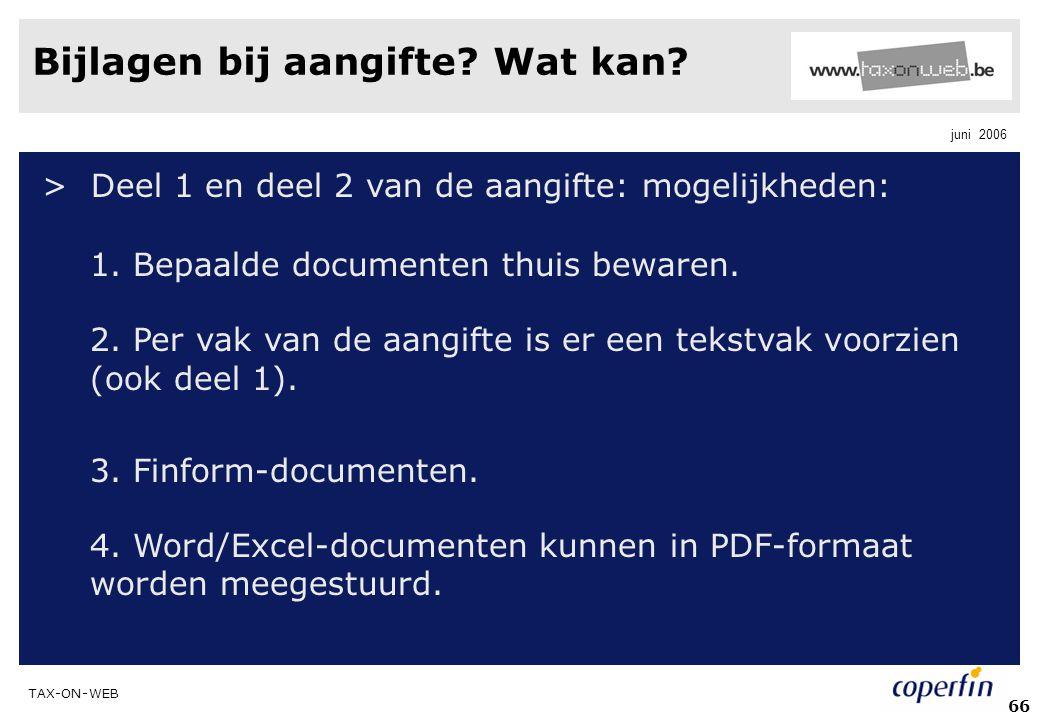 TAX-ON-WEB juni 2006 66 Bijlagen bij aangifte? Wat kan? > Deel 1 en deel 2 van de aangifte: mogelijkheden: 1. Bepaalde documenten thuis bewaren. 2. Pe