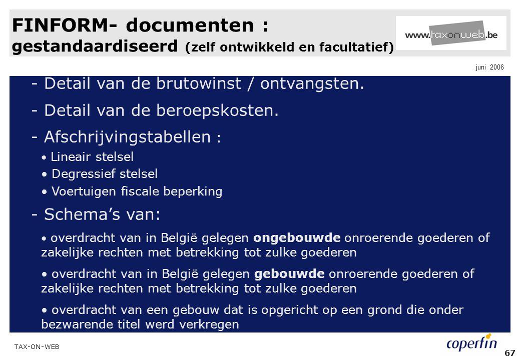 TAX-ON-WEB juni 2006 67 FINFORM- documenten : gestandaardiseerd (zelf ontwikkeld en facultatief) - Detail van de brutowinst / ontvangsten. - Detail va