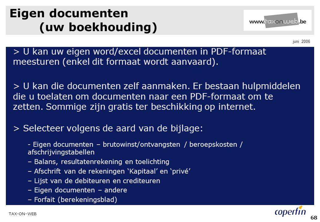 TAX-ON-WEB juni 2006 68 Eigen documenten (uw boekhouding) > U kan uw eigen word/excel documenten in PDF-formaat meesturen (enkel dit formaat wordt aan