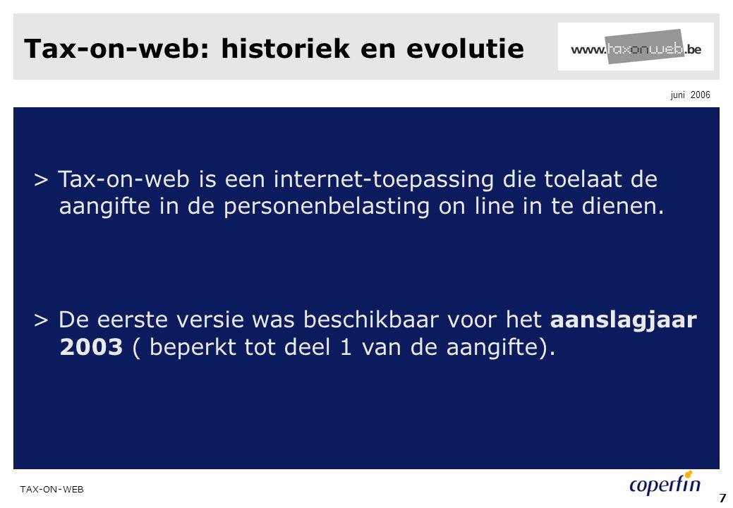 TAX-ON-WEB juni 2006 8 Tax-on-web: historiek en evolutie > Nieuwe mogelijkheden voor het aanslagjaar 2004: -Een grotere gebruiksvriendelijkheid.