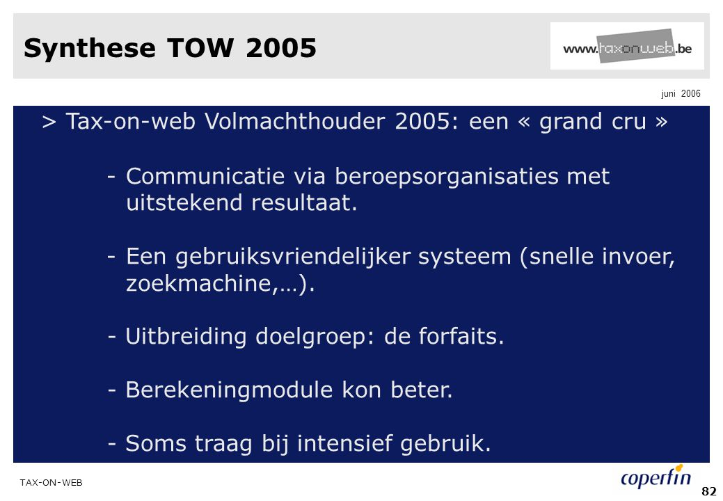 TAX-ON-WEB juni 2006 82 Synthese TOW 2005 > Tax-on-web Volmachthouder 2005: een « grand cru » -Communicatie via beroepsorganisaties met uitstekend res