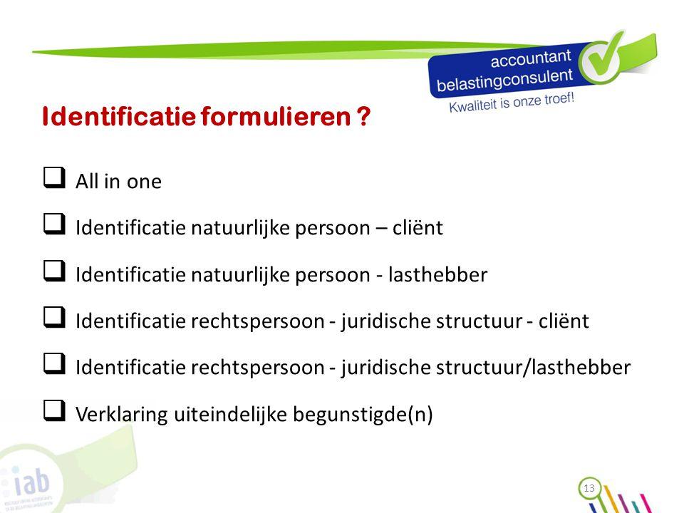Identificatie formulieren ?  All in one  Identificatie natuurlijke persoon – cliënt  Identificatie natuurlijke persoon - lasthebber  Identificatie