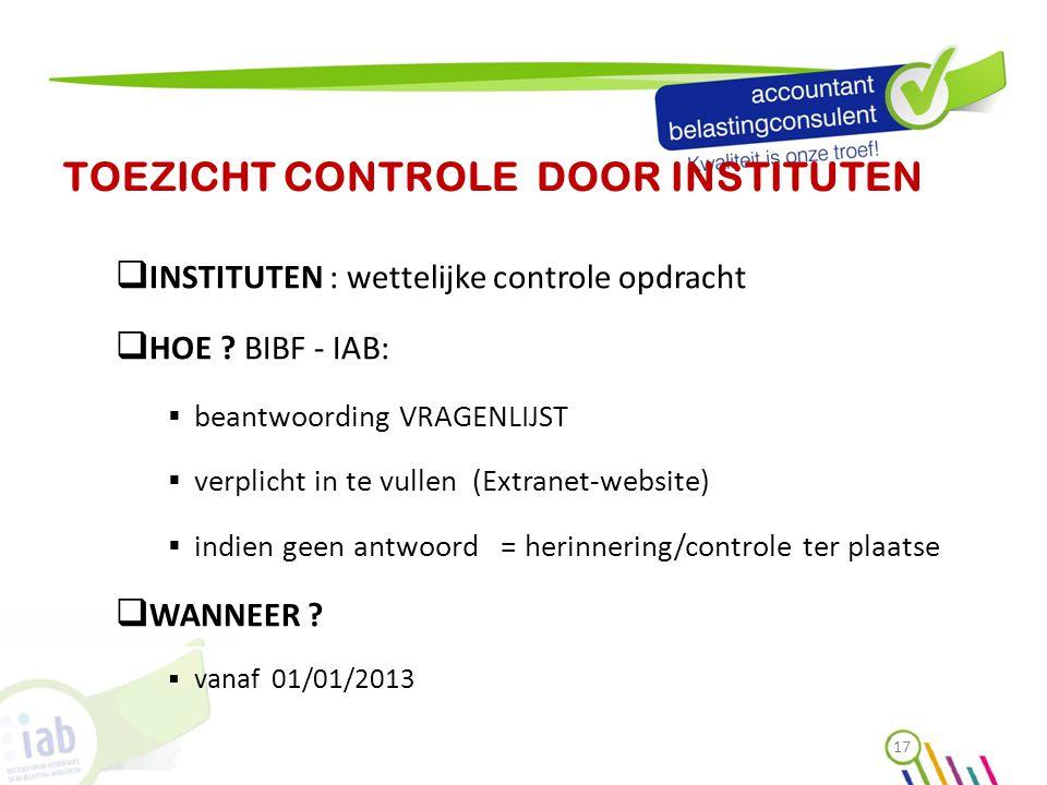 TOEZICHT CONTROLE DOOR INSTITUTEN  INSTITUTEN : wettelijke controle opdracht  HOE ? BIBF - IAB:  beantwoording VRAGENLIJST  verplicht in te vullen
