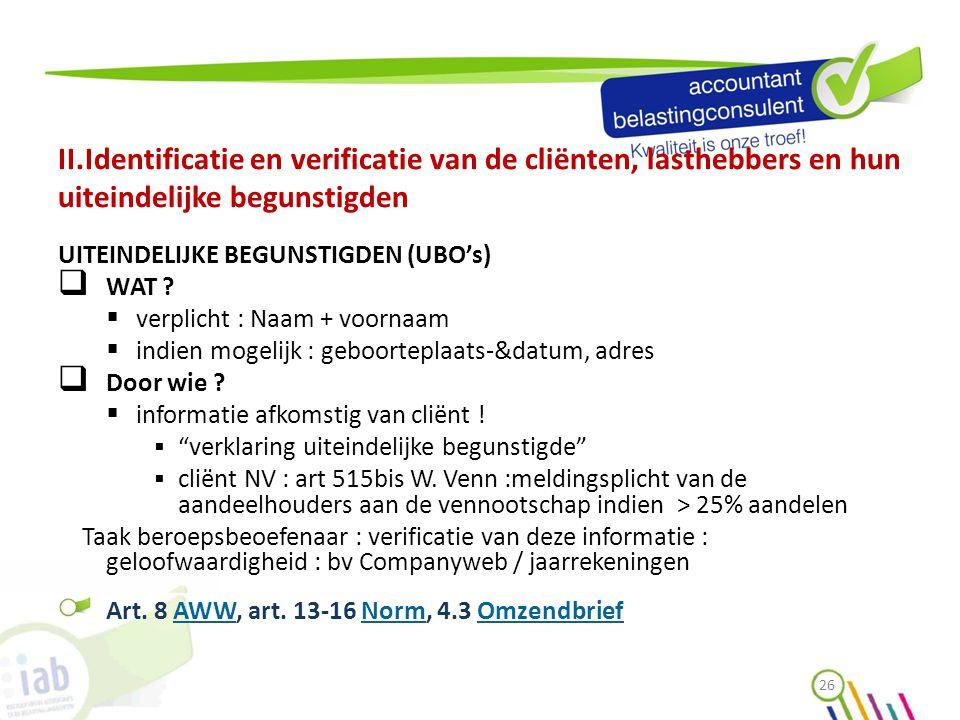 II.Identificatie en verificatie van de cliënten, lasthebbers en hun uiteindelijke begunstigden UITEINDELIJKE BEGUNSTIGDEN (UBO's)  WAT ?  verplicht