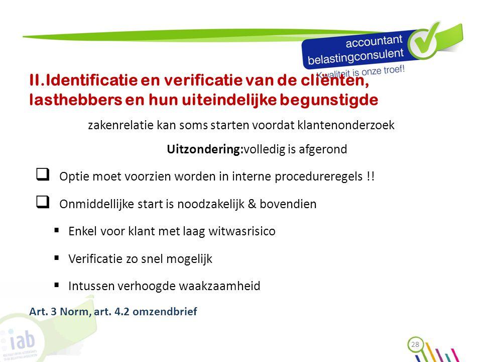 II.Identificatie en verificatie van de cliënten, lasthebbers en hun uiteindelijke begunstigde zakenrelatie kan soms starten voordat klantenonderzoek U