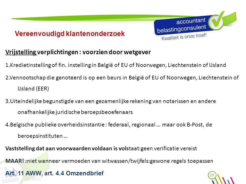 Vereenvoudigd klantenonderzoek Vrijstelling verplichtingen : voorzien door wetgever 1.Kredietinstelling of fin. instelling in België of EU of Noorwege
