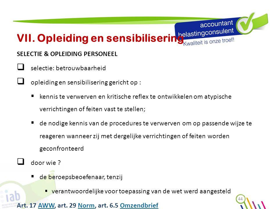 VII. Opleiding en sensibilisering SELECTIE & OPLEIDING PERSONEEL  selectie: betrouwbaarheid  opleiding en sensibilisering gericht op :  kennis te v