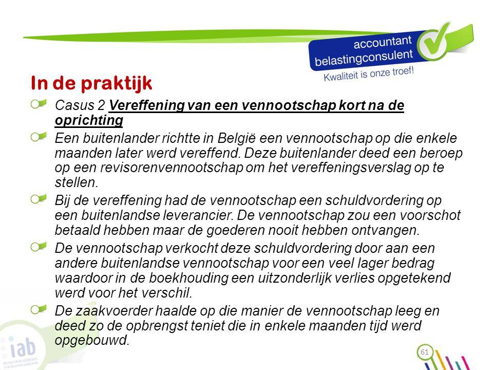 In de praktijk Casus 2 Vereffening van een vennootschap kort na de oprichting Een buitenlander richtte in België een vennootschap op die enkele maande