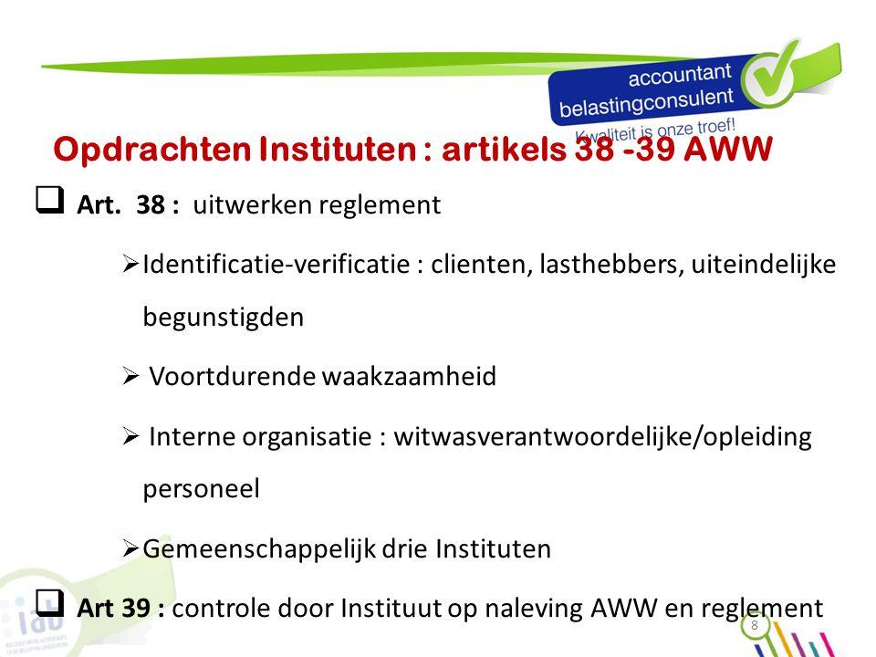 Opdrachten Instituten : artikels 38 -39 AWW  Art. 38 : uitwerken reglement  Identificatie-verificatie : clienten, lasthebbers, uiteindelijke begunst