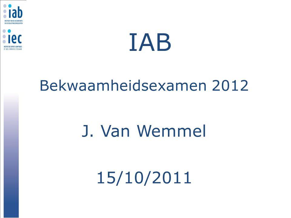 IAB Bekwaamheidsexamen 2012 J. Van Wemmel 15/10/2011