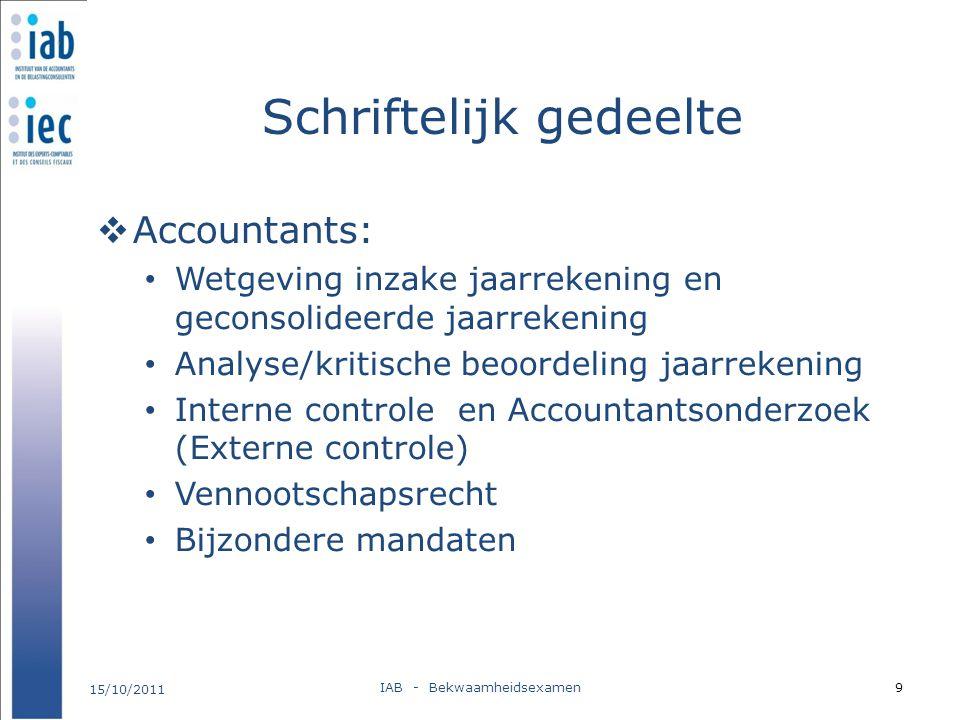 Schriftelijk gedeelte  Accountants: Wetgeving inzake jaarrekening en geconsolideerde jaarrekening Analyse/kritische beoordeling jaarrekening Interne
