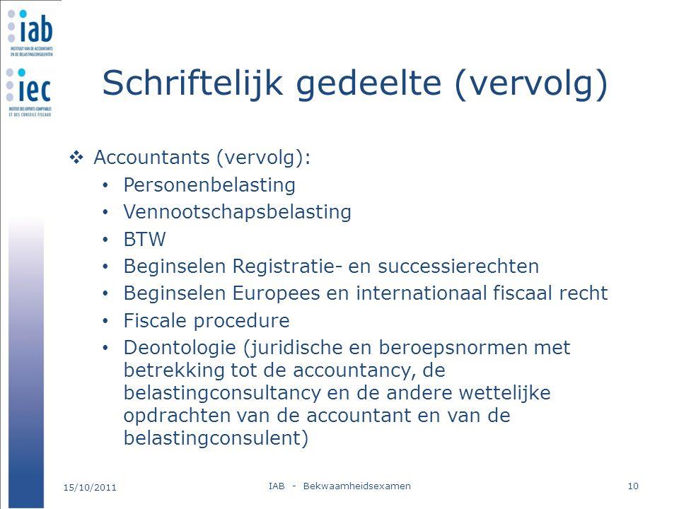 Schriftelijk gedeelte (vervolg)  Accountants (vervolg): Personenbelasting Vennootschapsbelasting BTW Beginselen Registratie- en successierechten Begi