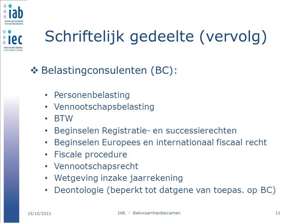 Schriftelijk gedeelte (vervolg)  Belastingconsulenten (BC): Personenbelasting Vennootschapsbelasting BTW Beginselen Registratie- en successierechten