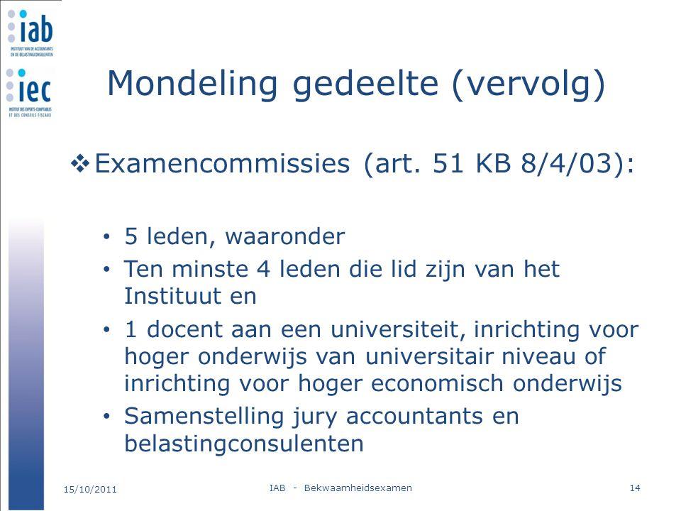 Mondeling gedeelte (vervolg)  Examencommissies (art. 51 KB 8/4/03): 5 leden, waaronder Ten minste 4 leden die lid zijn van het Instituut en 1 docent
