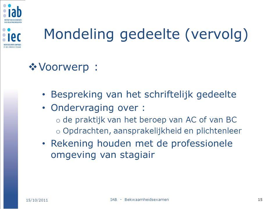 Mondeling gedeelte (vervolg)  Voorwerp : Bespreking van het schriftelijk gedeelte Ondervraging over : o de praktijk van het beroep van AC of van BC o