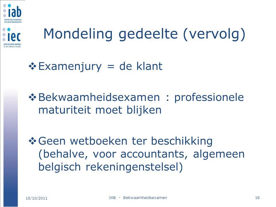 Mondeling gedeelte (vervolg)  Examenjury = de klant  Bekwaamheidsexamen : professionele maturiteit moet blijken  Geen wetboeken ter beschikking (be