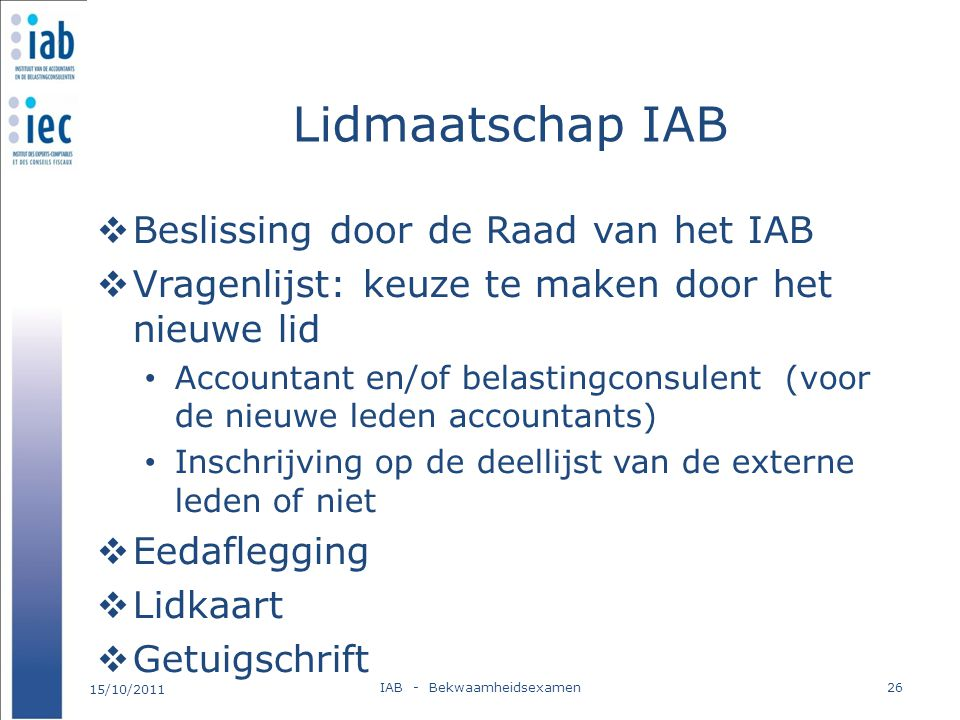 Lidmaatschap IAB  Beslissing door de Raad van het IAB  Vragenlijst: keuze te maken door het nieuwe lid Accountant en/of belastingconsulent (voor de