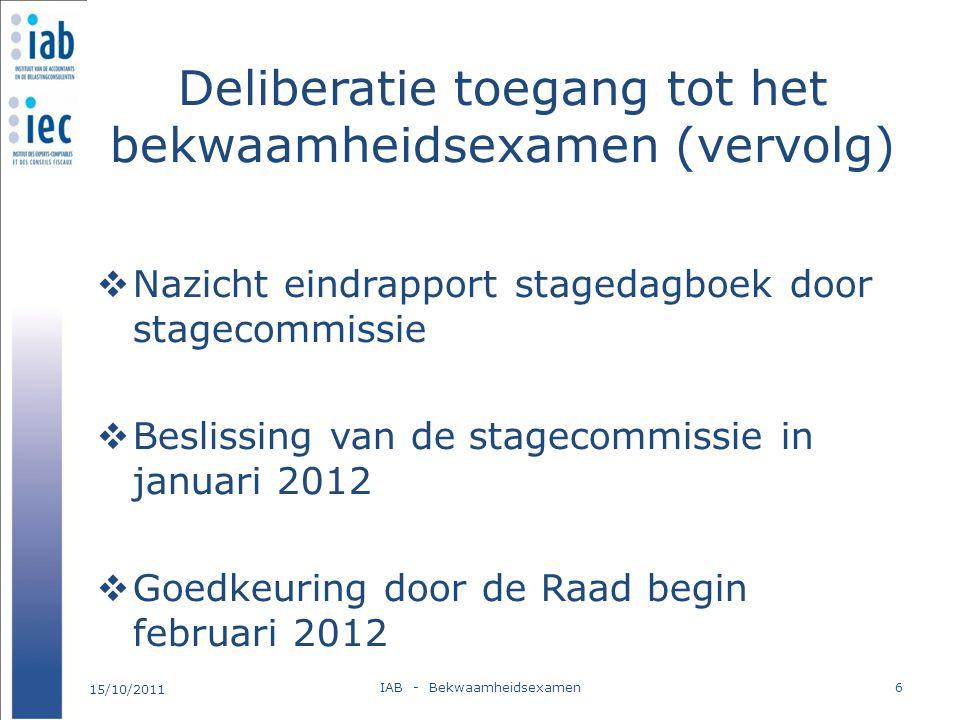 Deliberatie toegang tot het bekwaamheidsexamen (vervolg)  Nazicht eindrapport stagedagboek door stagecommissie  Beslissing van de stagecommissie in