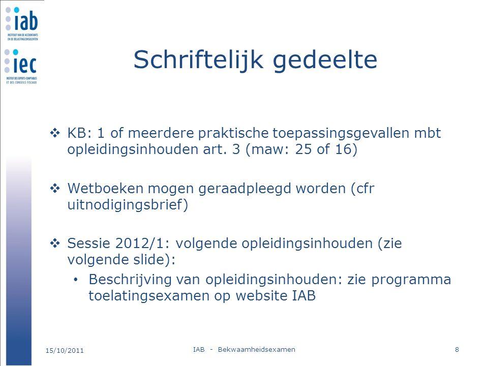 Schriftelijk gedeelte  KB: 1 of meerdere praktische toepassingsgevallen mbt opleidingsinhouden art. 3 (maw: 25 of 16)  Wetboeken mogen geraadpleegd