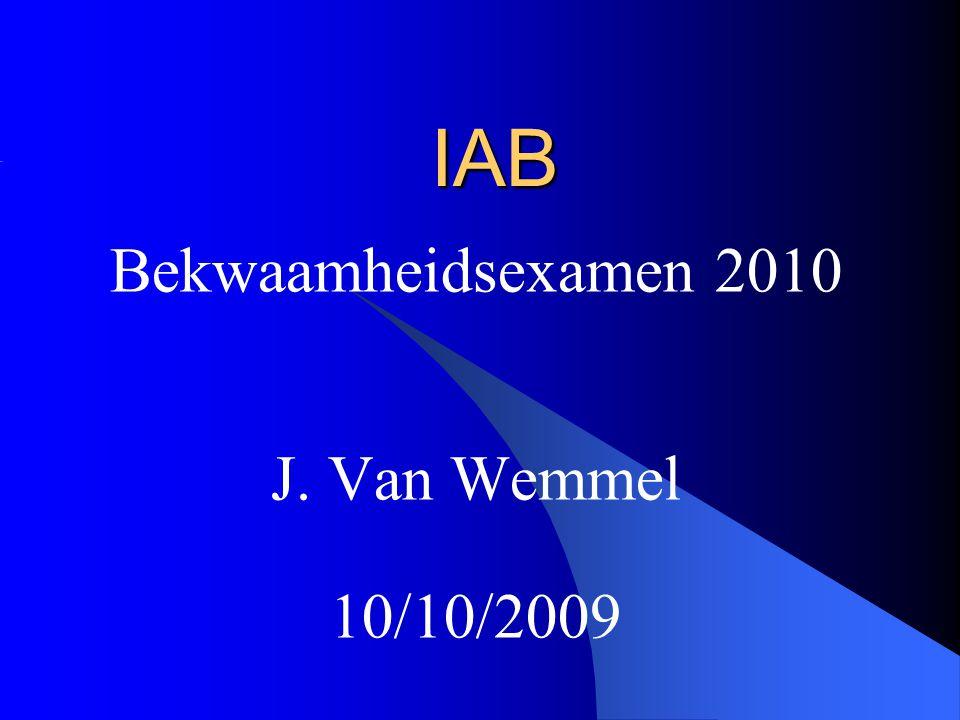 IAB Bekwaamheidsexamen 2010 J. Van Wemmel 10/10/2009