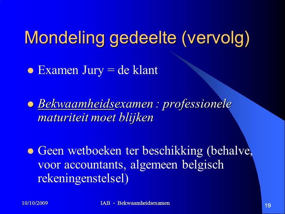10/10/2009 IAB - Bekwaamheidsexamen 19 Mondeling gedeelte (vervolg) Examen Jury = de klant Bekwaamheidsexamen : professionele maturiteit moet blijken Bekwaamheidsexamen : professionele maturiteit moet blijken Geen wetboeken ter beschikking (behalve, voor accountants, algemeen belgisch rekeningenstelsel)