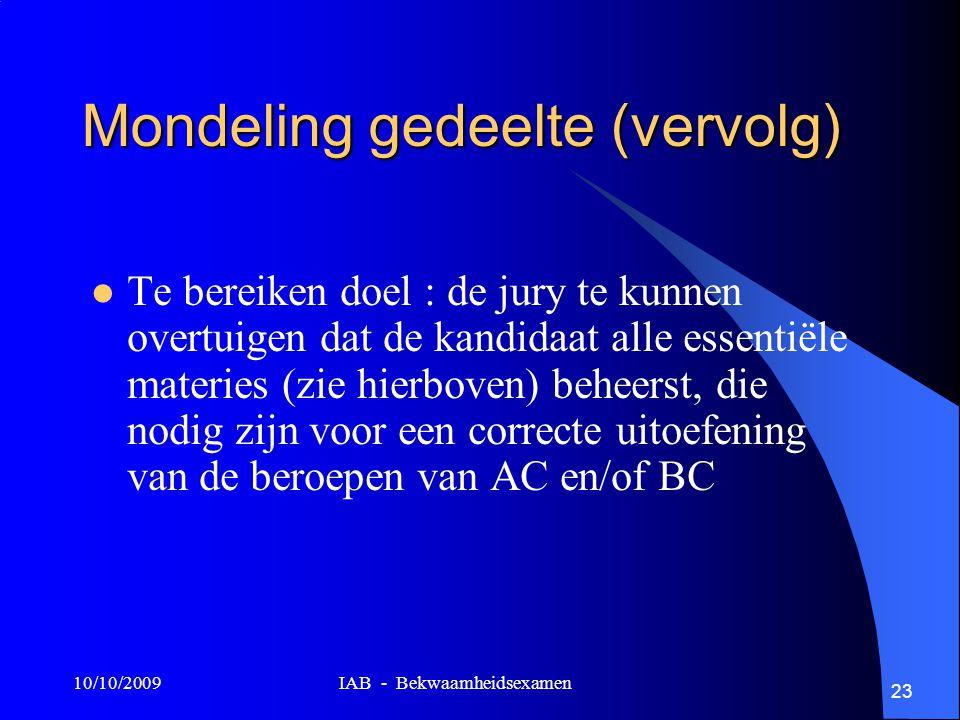 10/10/2009 IAB - Bekwaamheidsexamen 23 Mondeling gedeelte (vervolg) Te bereiken doel : de jury te kunnen overtuigen dat de kandidaat alle essentiële materies (zie hierboven) beheerst, die nodig zijn voor een correcte uitoefening van de beroepen van AC en/of BC