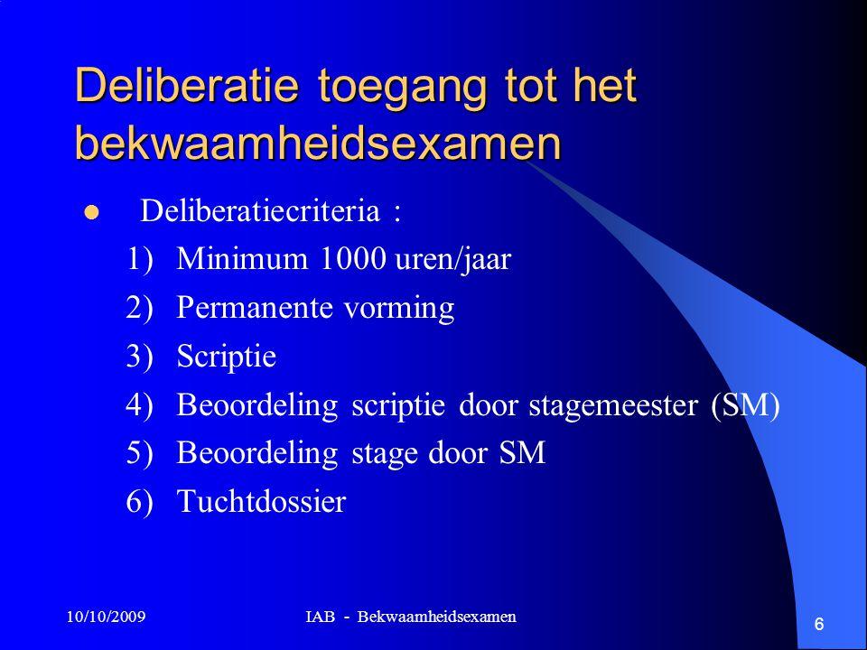 10/10/2009 IAB - Bekwaamheidsexamen 17 Mondeling gedeelte (vervolg) Materies : zelfde als voor het schriftelijk gedeelte !.