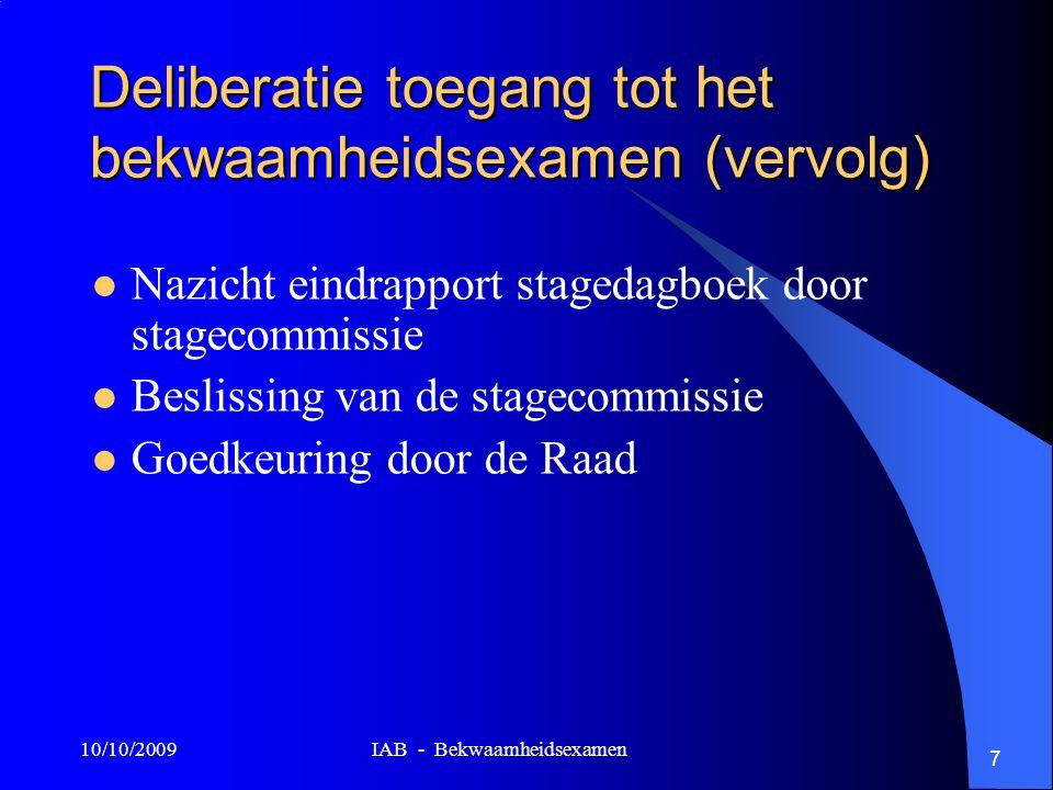 10/10/2009 IAB - Bekwaamheidsexamen 7 Deliberatie toegang tot het bekwaamheidsexamen (vervolg) Nazicht eindrapport stagedagboek door stagecommissie Beslissing van de stagecommissie Goedkeuring door de Raad
