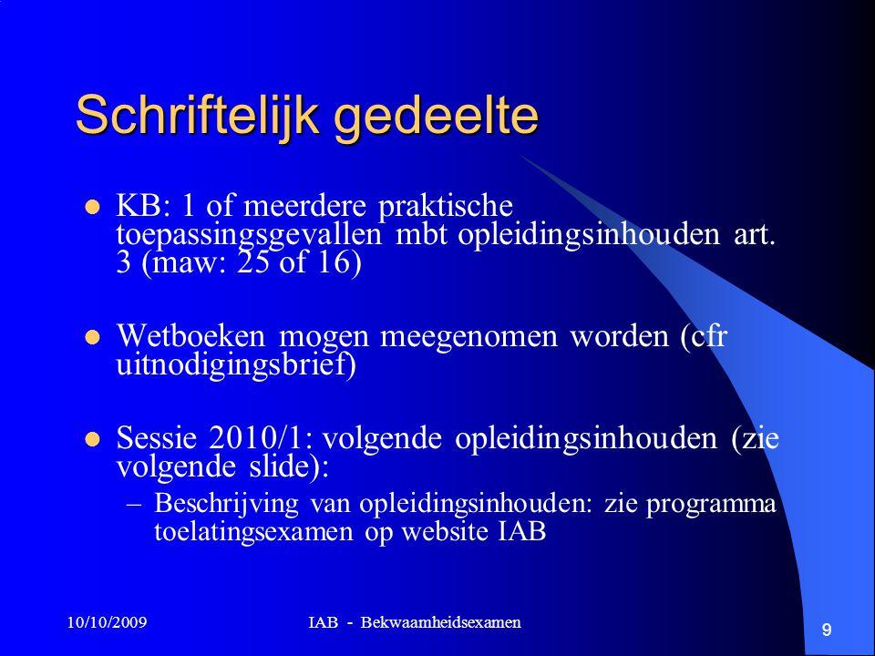 10/10/2009 IAB - Bekwaamheidsexamen 9 Schriftelijk gedeelte KB: 1 of meerdere praktische toepassingsgevallen mbt opleidingsinhouden art.
