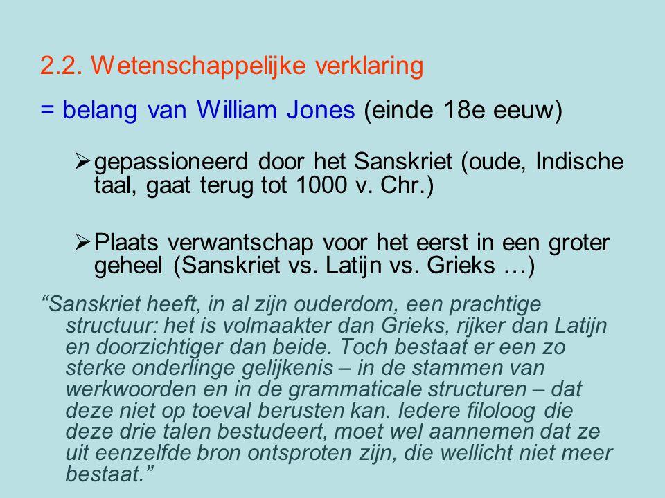 2.2. Wetenschappelijke verklaring = belang van William Jones (einde 18e eeuw)  gepassioneerd door het Sanskriet (oude, Indische taal, gaat terug tot