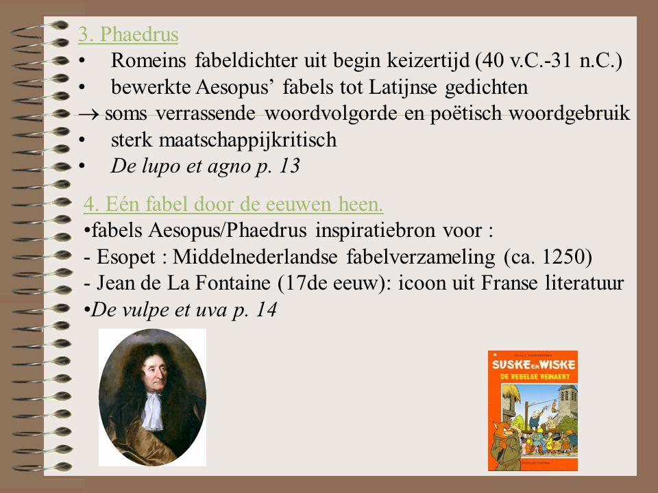 3. Phaedrus Romeins fabeldichter uit begin keizertijd (40 v.C.-31 n.C.) bewerkte Aesopus' fabels tot Latijnse gedichten  soms verrassende woordvolgor