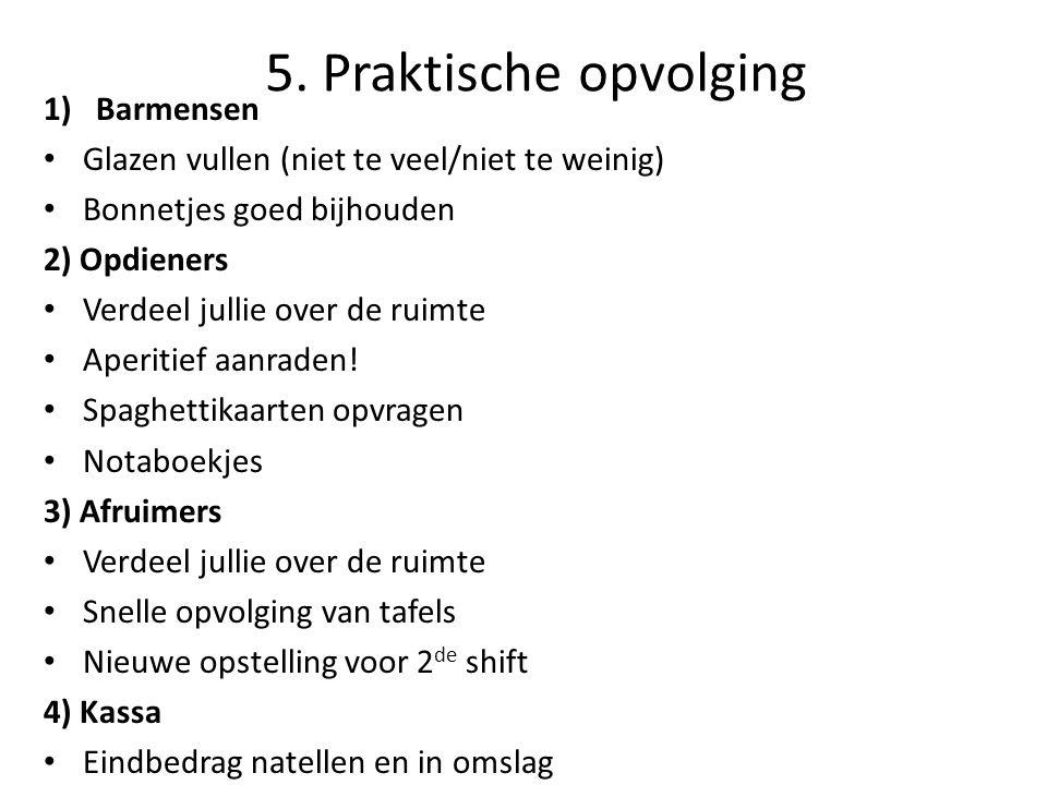 5)Taakverdeling is niet exclusief.Spring bij waar nodig 6)Opruim: door iedereen.