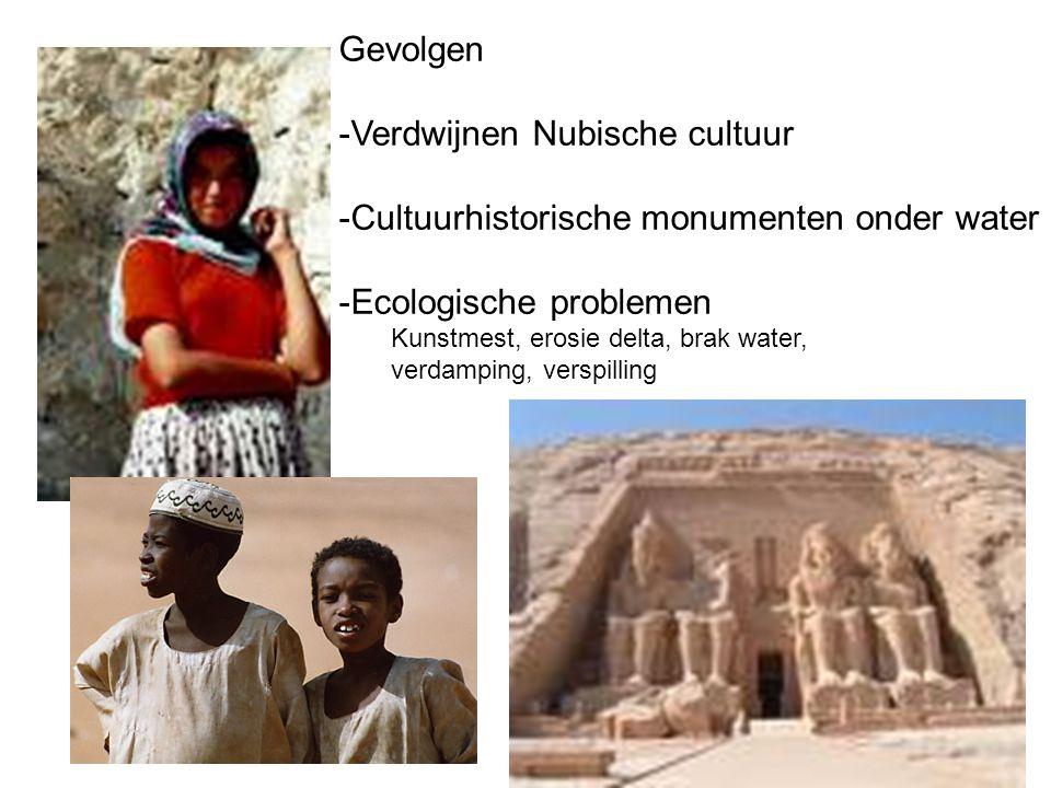 Gevolgen -Verdwijnen Nubische cultuur -Cultuurhistorische monumenten onder water -Ecologische problemen Kunstmest, erosie delta, brak water, verdampin