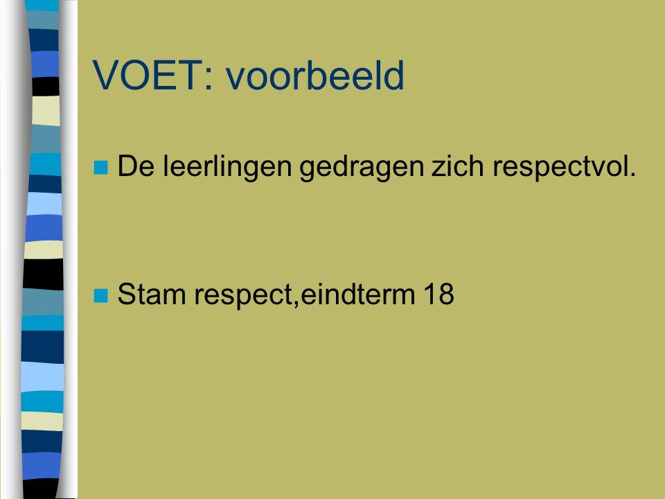 VOET: voorbeeld De leerlingen gedragen zich respectvol. Stam respect,eindterm 18