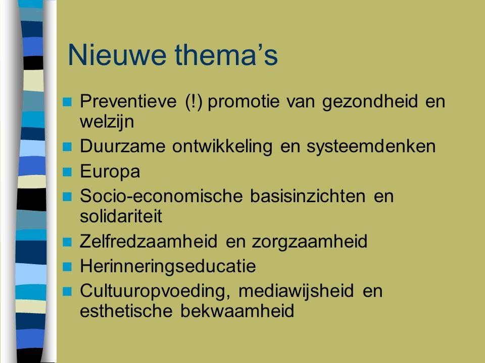Nieuwe thema's Preventieve (!) promotie van gezondheid en welzijn Duurzame ontwikkeling en systeemdenken Europa Socio-economische basisinzichten en so